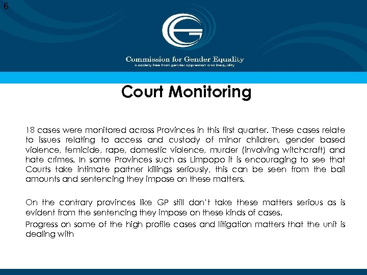 6 Court Monitoring 18 cases were monitored across Provinces in this first quarter. These