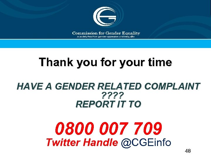 Thank you for your time HAVE A GENDER RELATED COMPLAINT ? ? REPORT IT