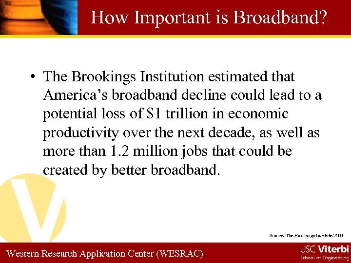 How Important is Broadband? • The Brookings Institution estimated that America's broadband decline could