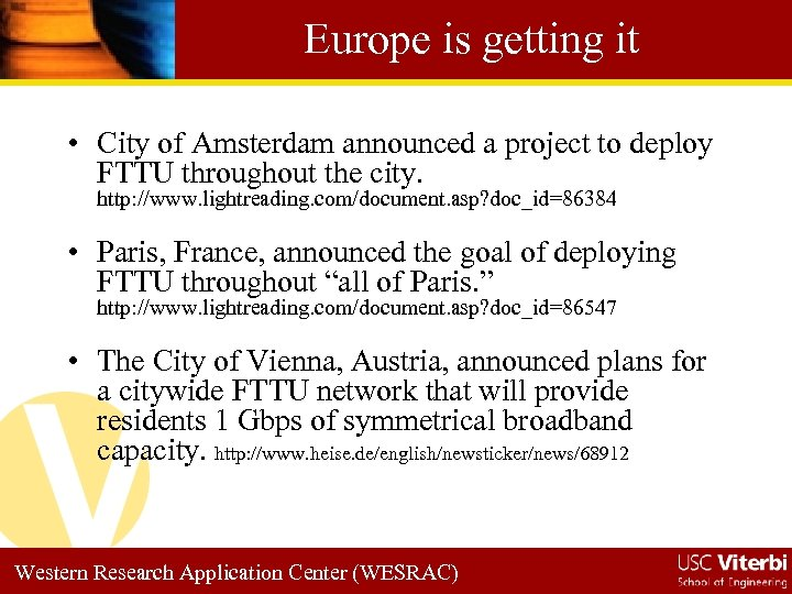 Europe is getting it • City of Amsterdam announced a project to deploy FTTU