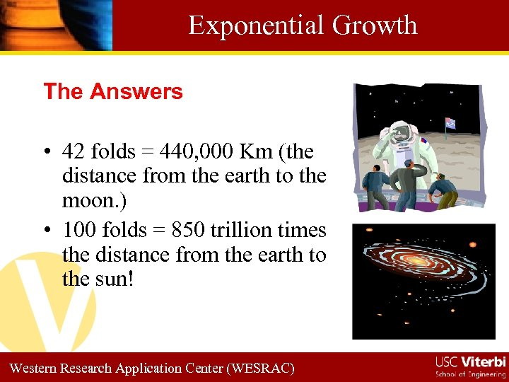 Exponential Growth The Answers • 42 folds = 440, 000 Km (the distance from