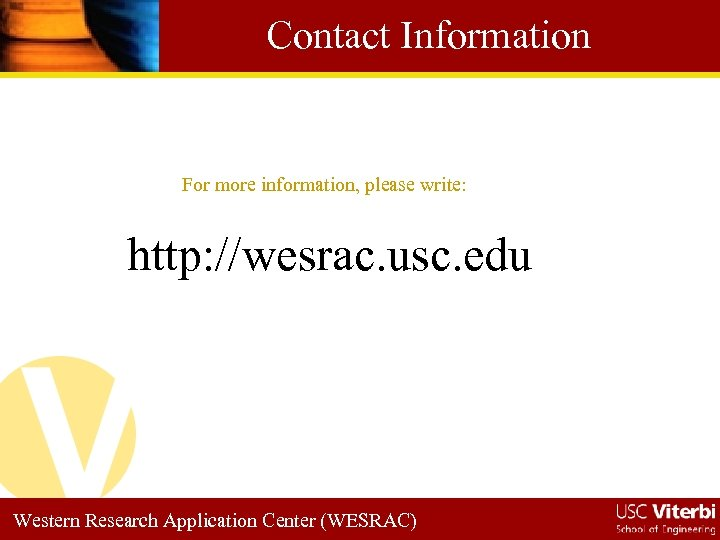 Contact Information For more information, please write: http: //wesrac. usc. edu Western Research Application