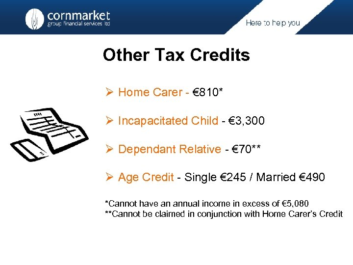 Other Tax Credits Ø Home Carer - € 810* Ø Incapacitated Child - €