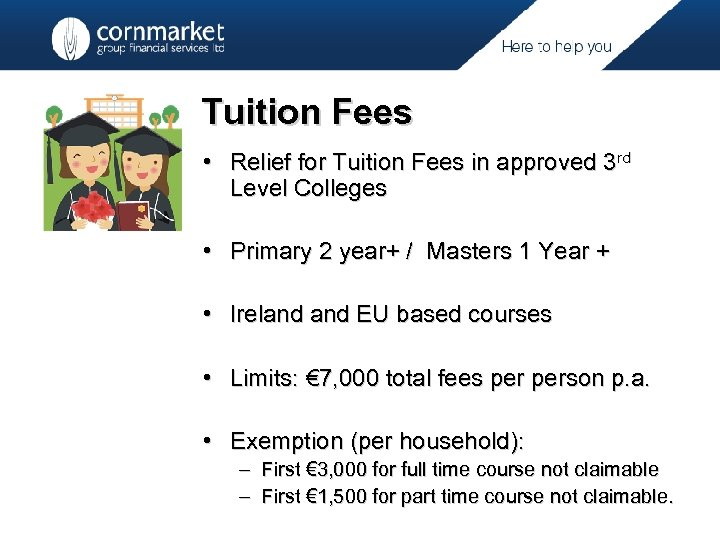 Tuition Fees • Relief for Tuition Fees in approved 3 rd Level Colleges •
