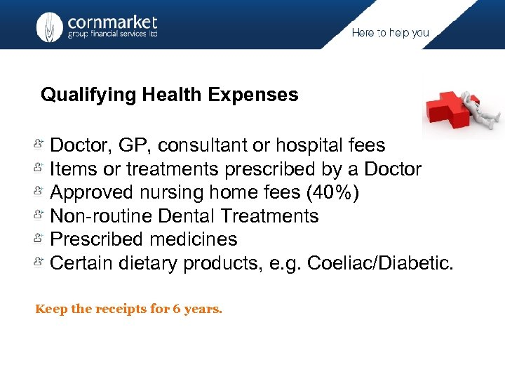 Qualifying Health Expenses Doctor, GP, consultant or hospital fees Items or treatments prescribed by