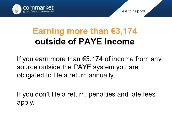 Earning more than € 3, 174 outside of PAYE Income If you earn more