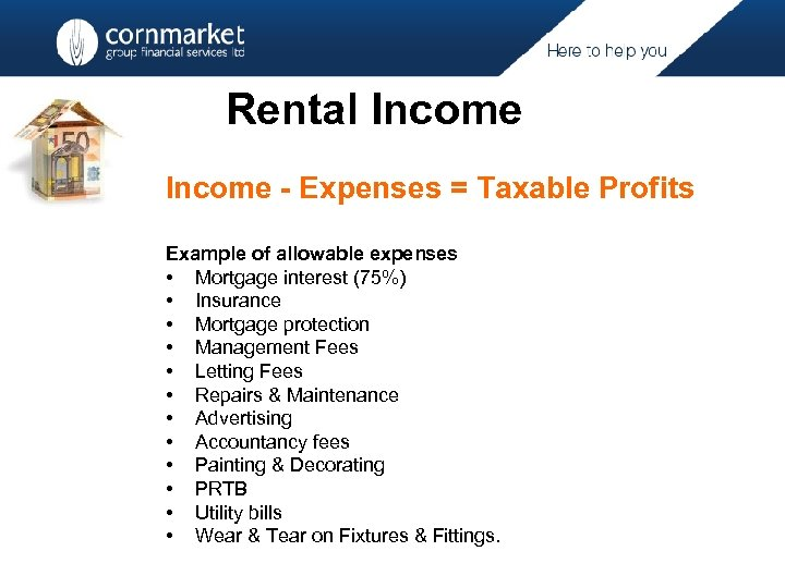 Rental Income - Expenses = Taxable Profits Example of allowable expenses • Mortgage interest