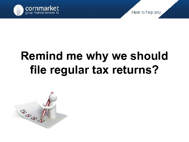 Remind me why we should file regular tax returns?