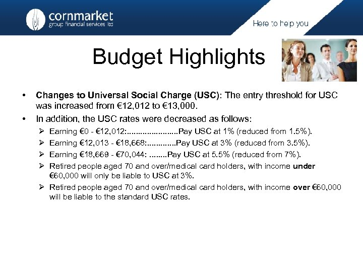 Budget Highlights • • Changes to Universal Social Charge (USC): The entry threshold for
