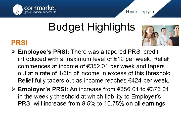 Budget Highlights PRSI Ø Employee's PRSI: There was a tapered PRSI credit introduced with