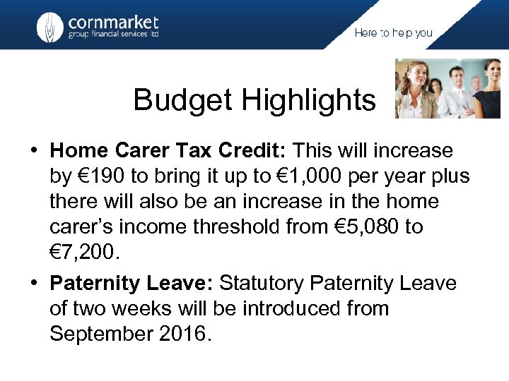 Budget Highlights • Home Carer Tax Credit: This will increase by € 190 to