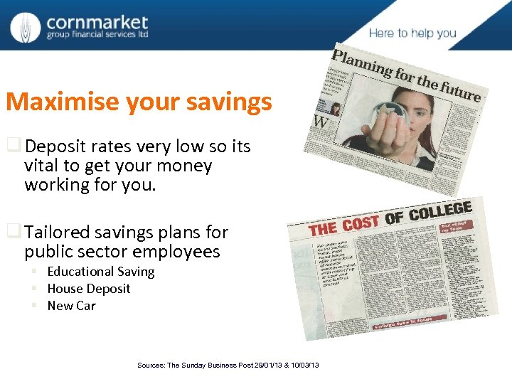 Maximise your savings q Deposit rates very low so its vital to get your