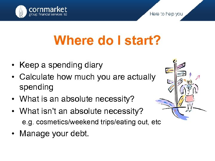 Where do I start? • Keep a spending diary • Calculate how much you