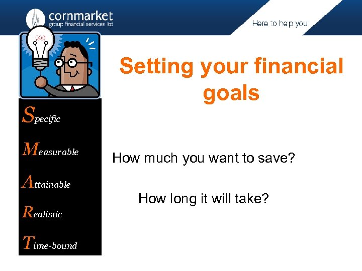 Specific Measurable Attainable Realistic Time-bound Setting your financial goals How much you want to