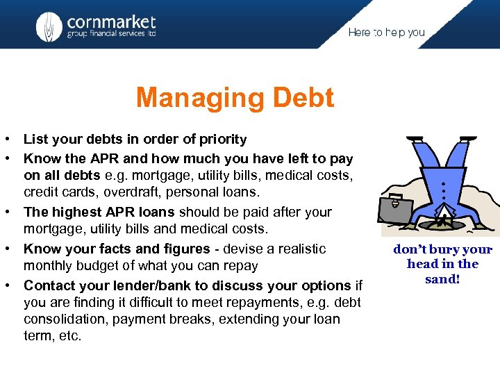 Managing Debt • List your debts in order of priority • Know the APR