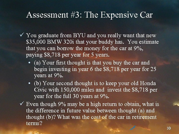 Assessment #3: The Expensive Car ü You graduate from BYU and you really want