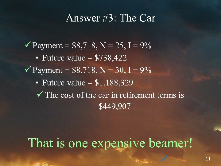 Answer #3: The Car ü Payment = $8, 718, N = 25, I =