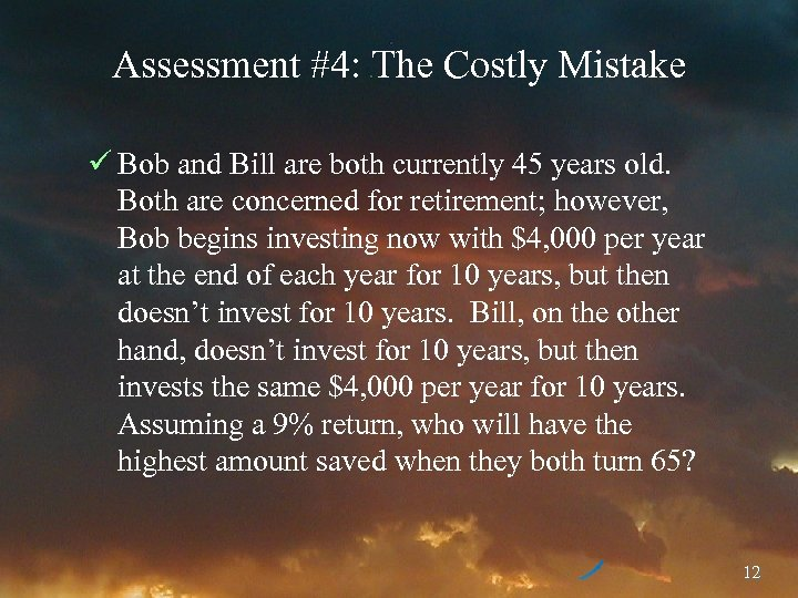 Assessment #4: The Costly Mistake ü Bob and Bill are both currently 45 years