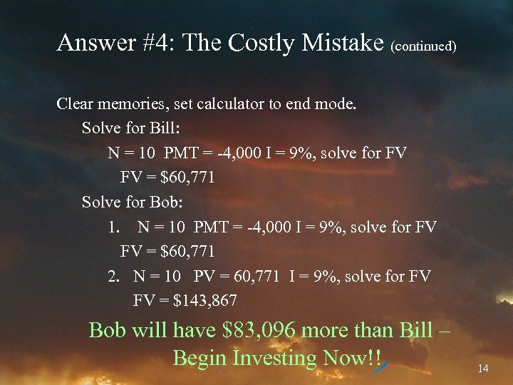 Answer #4: The Costly Mistake (continued) Clear memories, set calculator to end mode. Solve