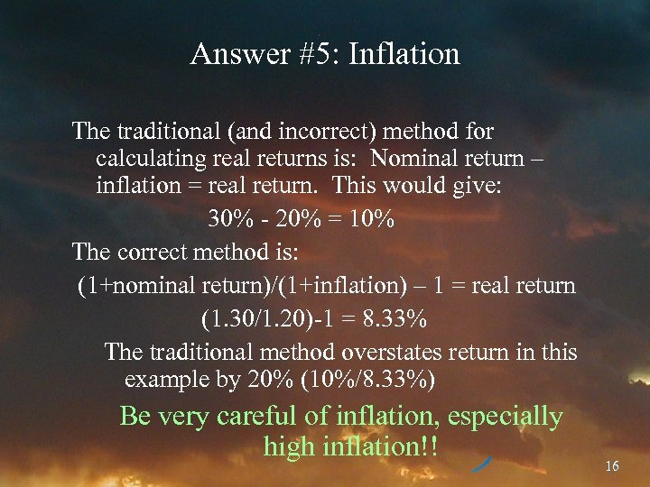Answer #5: Inflation The traditional (and incorrect) method for calculating real returns is: Nominal