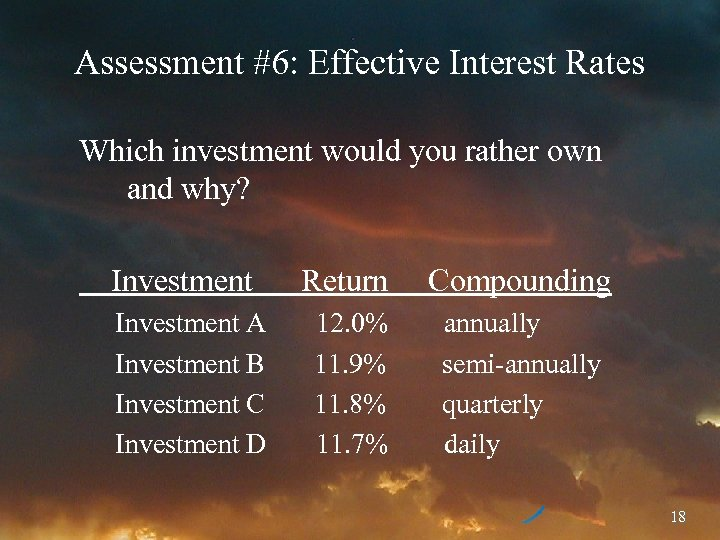Assessment #6: Effective Interest Rates Which investment would you rather own and why? Investment