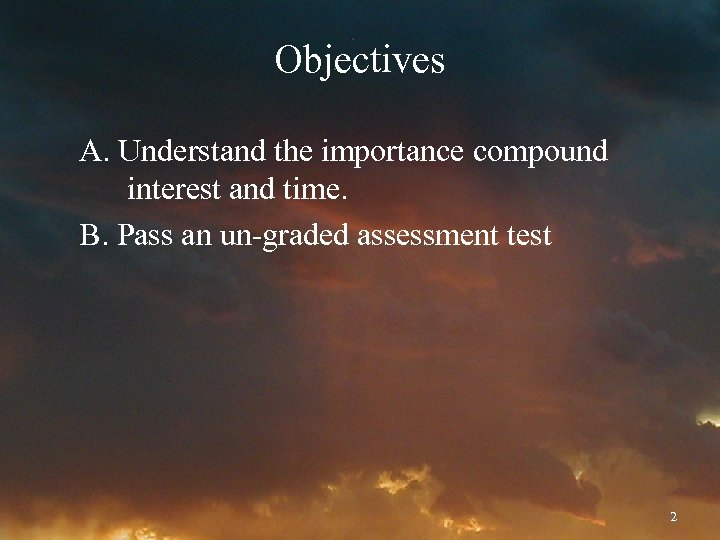Objectives A. Understand the importance compound interest and time. B. Pass an un-graded assessment