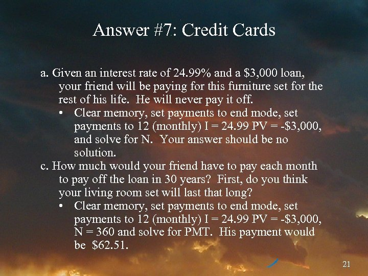 Answer #7: Credit Cards a. Given an interest rate of 24. 99% and a