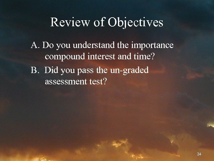 Review of Objectives A. Do you understand the importance compound interest and time? B.