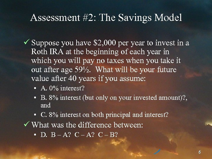 Assessment #2: The Savings Model ü Suppose you have $2, 000 per year to