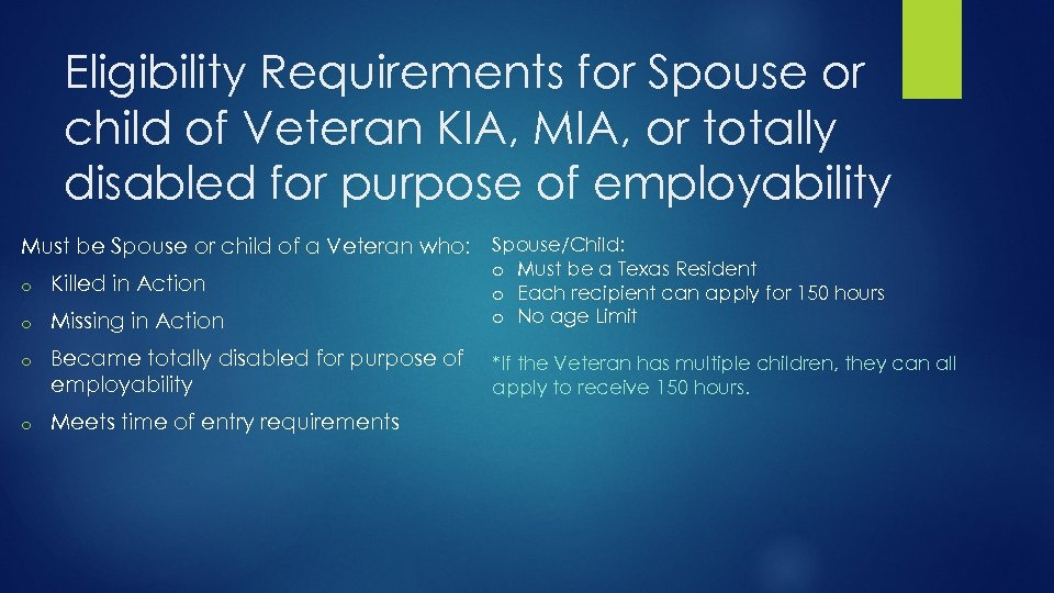 Eligibility Requirements for Spouse or child of Veteran KIA, MIA, or totally disabled for