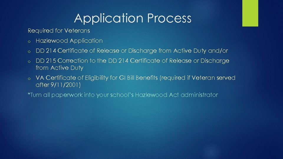 Application Process Required for Veterans o Hazlewood Application o DD 214 Certificate of Release