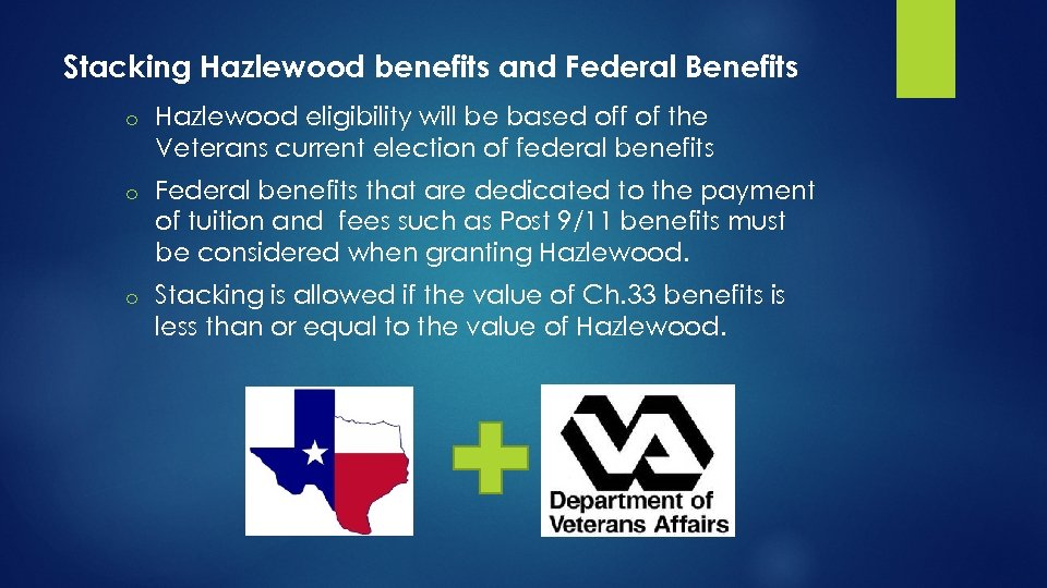 Stacking Hazlewood benefits and Federal Benefits o Hazlewood eligibility will be based off of