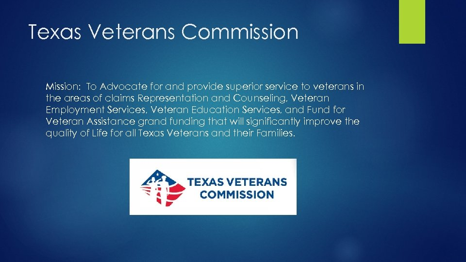 Texas Veterans Commission Mission: To Advocate for and provide superior service to veterans in