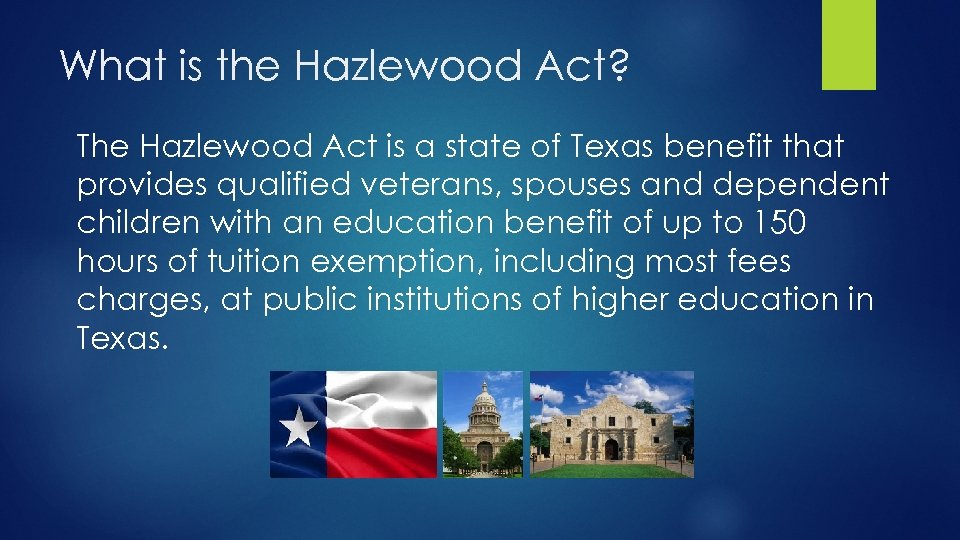 What is the Hazlewood Act? The Hazlewood Act is a state of Texas benefit
