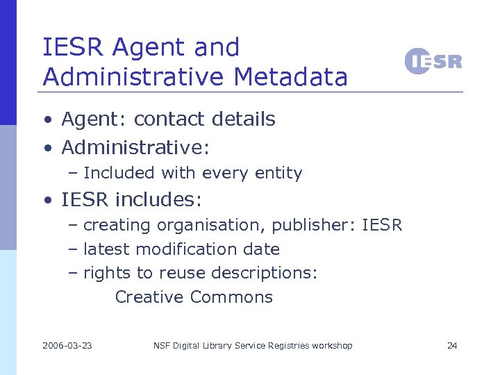 IESR Agent and Administrative Metadata • Agent: contact details • Administrative: – Included with