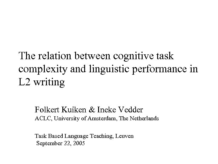The relation between cognitive task complexity and linguistic performance in L 2 writing Folkert