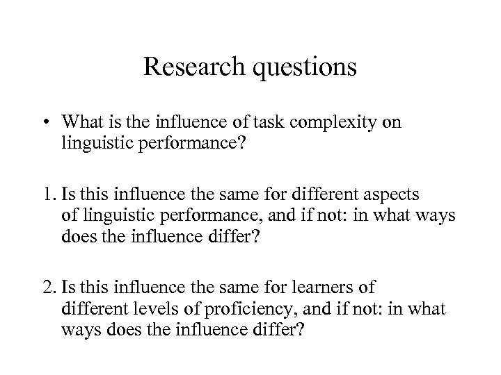 Research questions • What is the influence of task complexity on linguistic performance? 1.