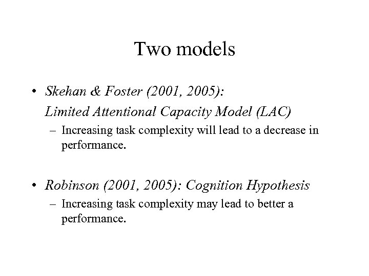 Two models • Skehan & Foster (2001, 2005): Limited Attentional Capacity Model (LAC) –