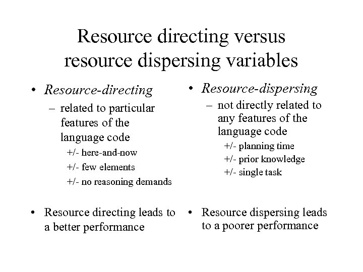Resource directing versus resource dispersing variables • Resource-directing – related to particular features of