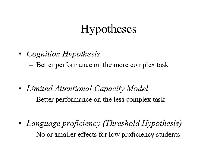 Hypotheses • Cognition Hypothesis – Better performance on the more complex task • Limited