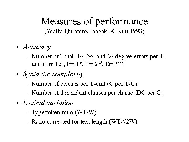 Measures of performance (Wolfe-Quintero, Inagaki & Kim 1998) • Accuracy – Number of Total,