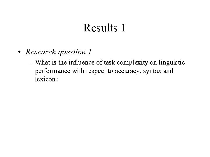 Results 1 • Research question 1 – What is the influence of task complexity