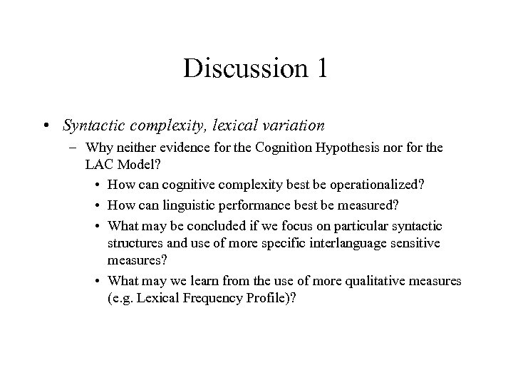 Discussion 1 • Syntactic complexity, lexical variation – Why neither evidence for the Cognitìon
