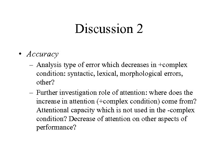 Discussion 2 • Accuracy – Analysis type of error which decreases in +complex condition: