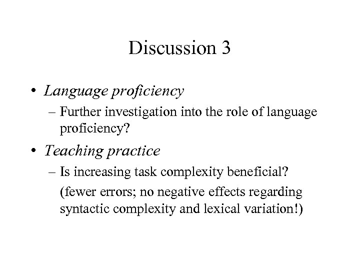 Discussion 3 • Language proficiency – Further investigation into the role of language proficiency?