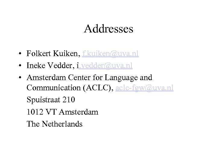 Addresses • Folkert Kuiken, f. kuiken@uva. nl • Ineke Vedder, i. vedder@uva. nl •