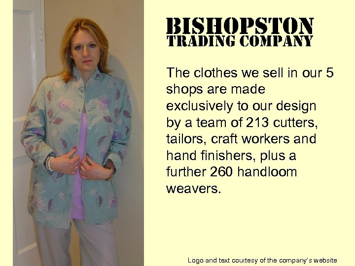 The clothes we sell in our 5 shops are made exclusively to our design