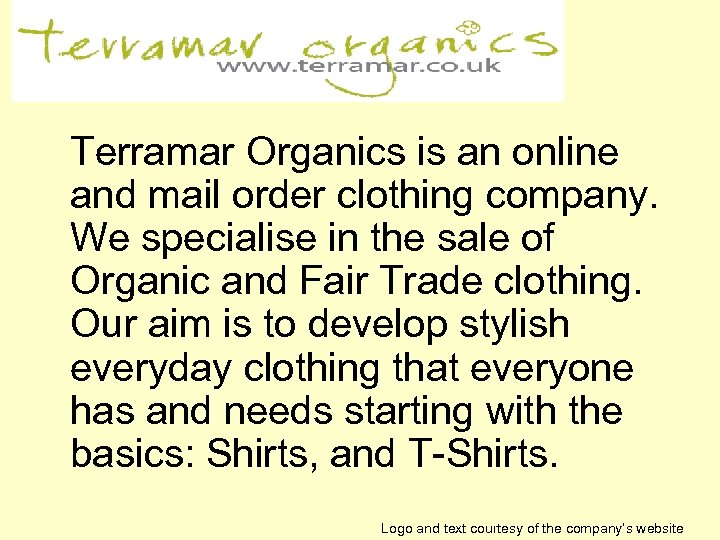Terramar Organics is an online and mail order clothing company. We specialise in the