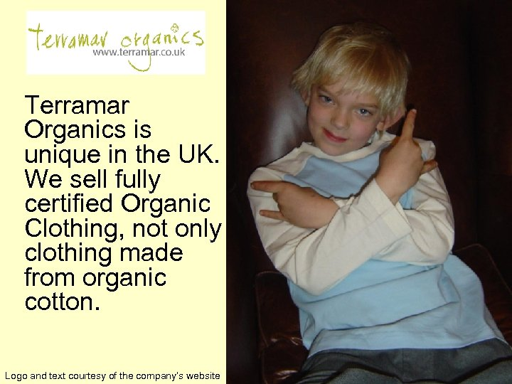 Terramar Organics is unique in the UK. We sell fully certified Organic Clothing, not