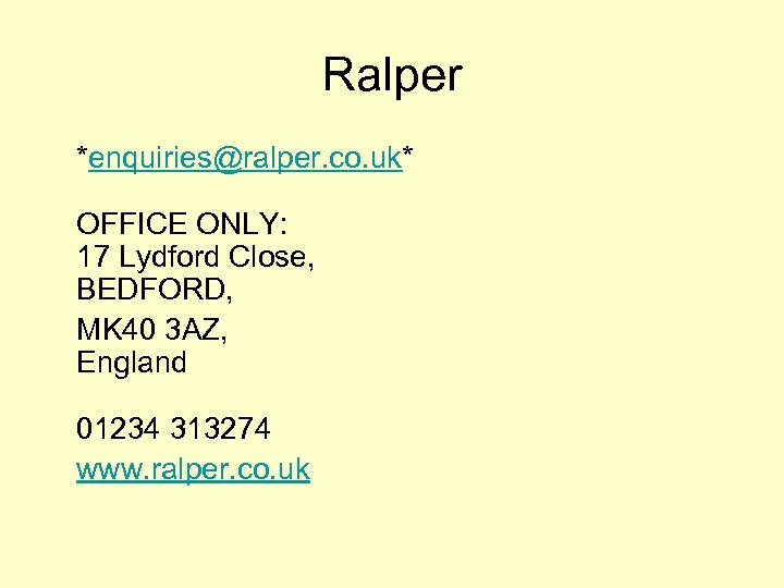 Ralper *enquiries@ralper. co. uk* OFFICE ONLY: 17 Lydford Close, BEDFORD, MK 40 3 AZ,